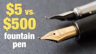 $5 vs $500 fountain pen: What