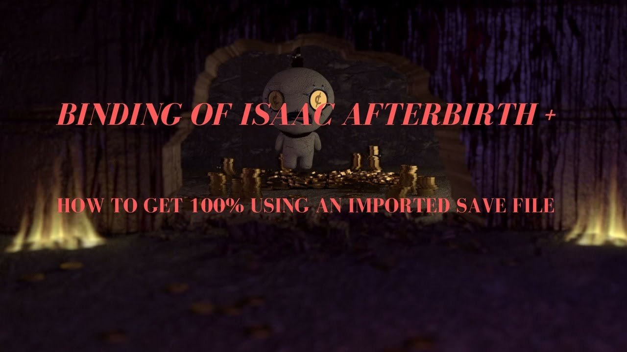 HOW TO GET 100% USING AN IMPORTED SAVE FILE | Binding of Isaac Afterbirth +  Tutorial