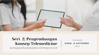 Webinar Seri 2: Pengembangan Konsep Telemedicine dan Manajemen Bencana Kesehatan di Masa Covid 19