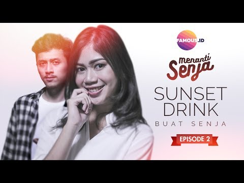Menanti Senja Ep.2 : Sunset Drink Buat Senja #MenantiSenja