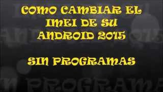 Video COMO CAMBIAR EL IMEI DE TU CELULAR  2018 SI FUNCIONA download MP3, 3GP, MP4, WEBM, AVI, FLV Juni 2018