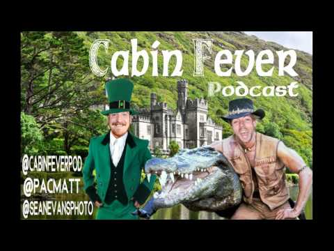 Cabin Fever Podcast Episode 55: The St. Patrick's Show