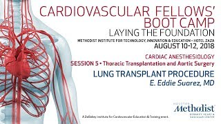 """Cardiac anesthesiology track session 5 • thoracic transplantation and aortic surgery """"lung transplant procedure"""" speaker: e. eddie suarez, md ---------------..."""