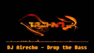 Dance Techno: DJ Airecho - Drop the Bass