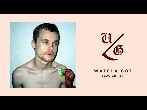 Slug Christ - Watcha Got