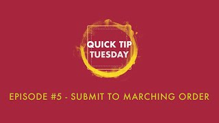 Quick Tip Tuesday #5 - Submit to Marching Order