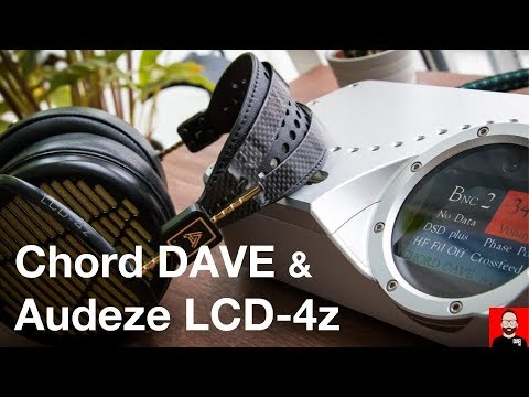 Chord DAVE & Audeze LCD-4z: high-end headphone listening on the desktop