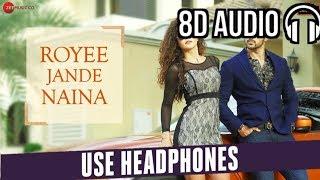 Royee Jande Naina ( 8D Audio ) Abhishek Bajaj & Radhika Bangia   Vivek Kar, Kumaar, Nitin  Zee Music