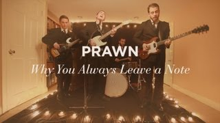 """Why You Always Leave a Note"" by Prawn (official video)"