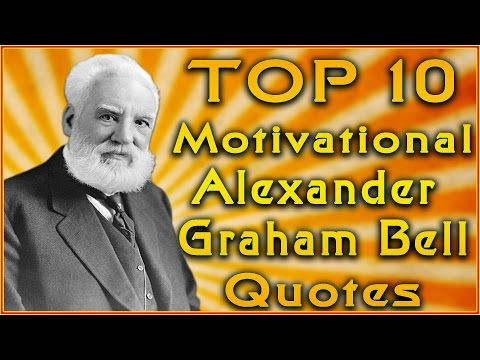 Top 10 Alexander Graham Bell Quotes | Inspirational Quotes | Inventor quotes