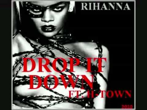 Rihanna - Drop It Down Ft. H-Town __NEW 2010__