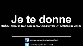 Michael Jones et Jean-Jacques Goldman - Je te donne (nouvelle version studio acoustique 2013)
