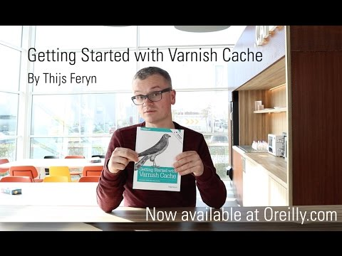 Getting Started with Varnish Cache by Thijs Feryn now available at O'Reilly