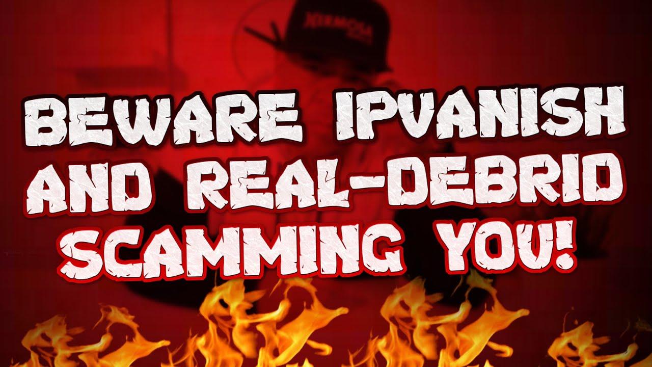 BEWARE IPVANISH AND REAL-DEBRID SCAMMING YOU