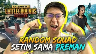 SETIM AMA PREMAN DI RANDOM SQUAD!- PUBG Mobile Indonesia