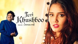 Teri Khushboo (Full Video Song) – Osman Mir