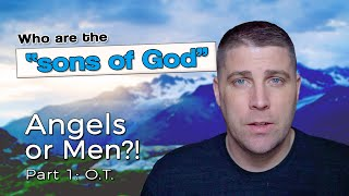 Angels or Men?  Who are the sons of God?   Old Testament Usage BIBLE study