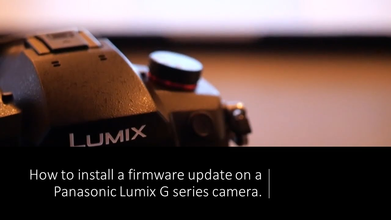 Panasonic - How to perform a firmware update on a LUMIX G camera