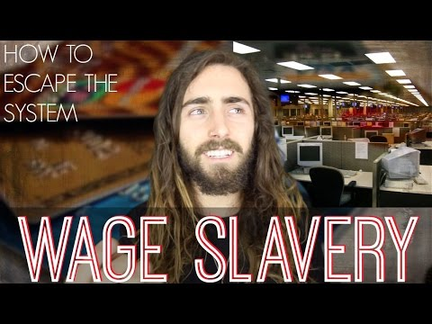 Wage Slavery! (How to Escape The System)