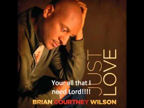All I Need-Brian Courtney Wilson
