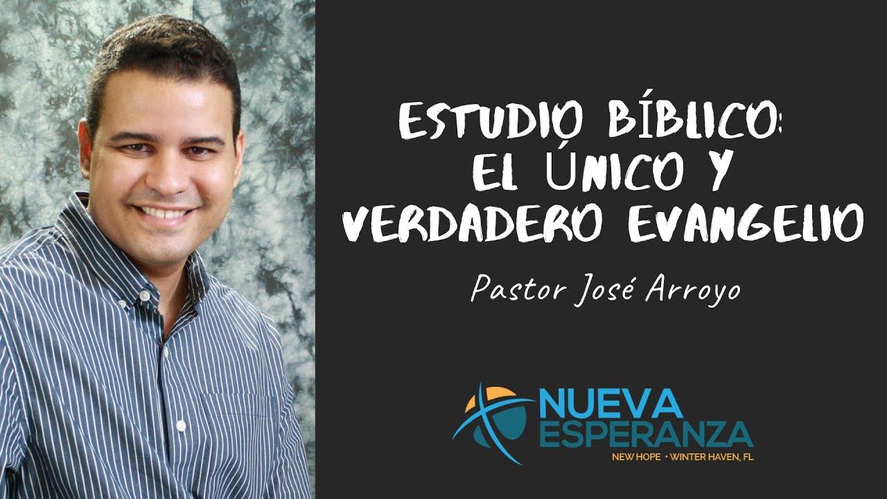 Estudio Bíblico: El Único y Verdadero Evangelio | José Arroyo