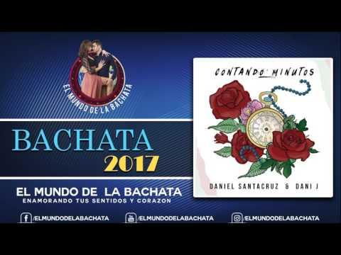 Daniel Santacruz Ft Dani J – Contando Minutos – #BACHATA 2017