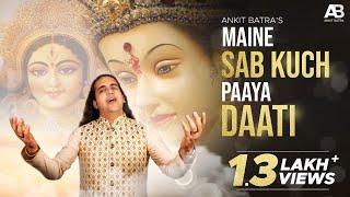 Mata Rani ke Bhajan | Maine Sab Kuch Paaya Daati | Ankit Batra | Navratri