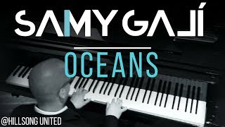 Hillsong United - Oceans (Solo Piano Cover) Samy Galí [Christian Instrumental Music]