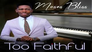 MOSES BLISS - TOO FAITHFUL (Lyrics video)