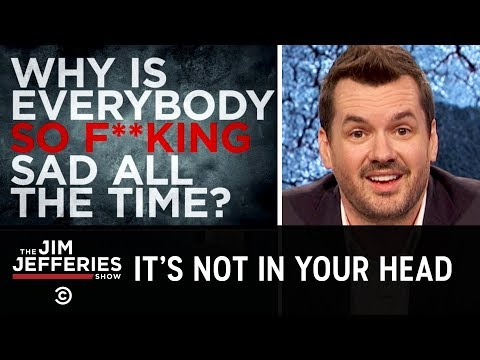 A Rundown of Why Everyone Is So Sad - The Jim Jefferies Show
