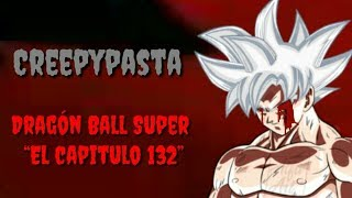 """Download Video CREEPYPASTA : DRAGON BALL SUPER """"CAPITULO 132"""" MP3 3GP MP4"""