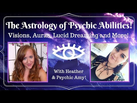 The Astrology of PSYCHIC ABILITIES! Visions, Auras, Lucid Dreaming & More!— with Heather & Amy!