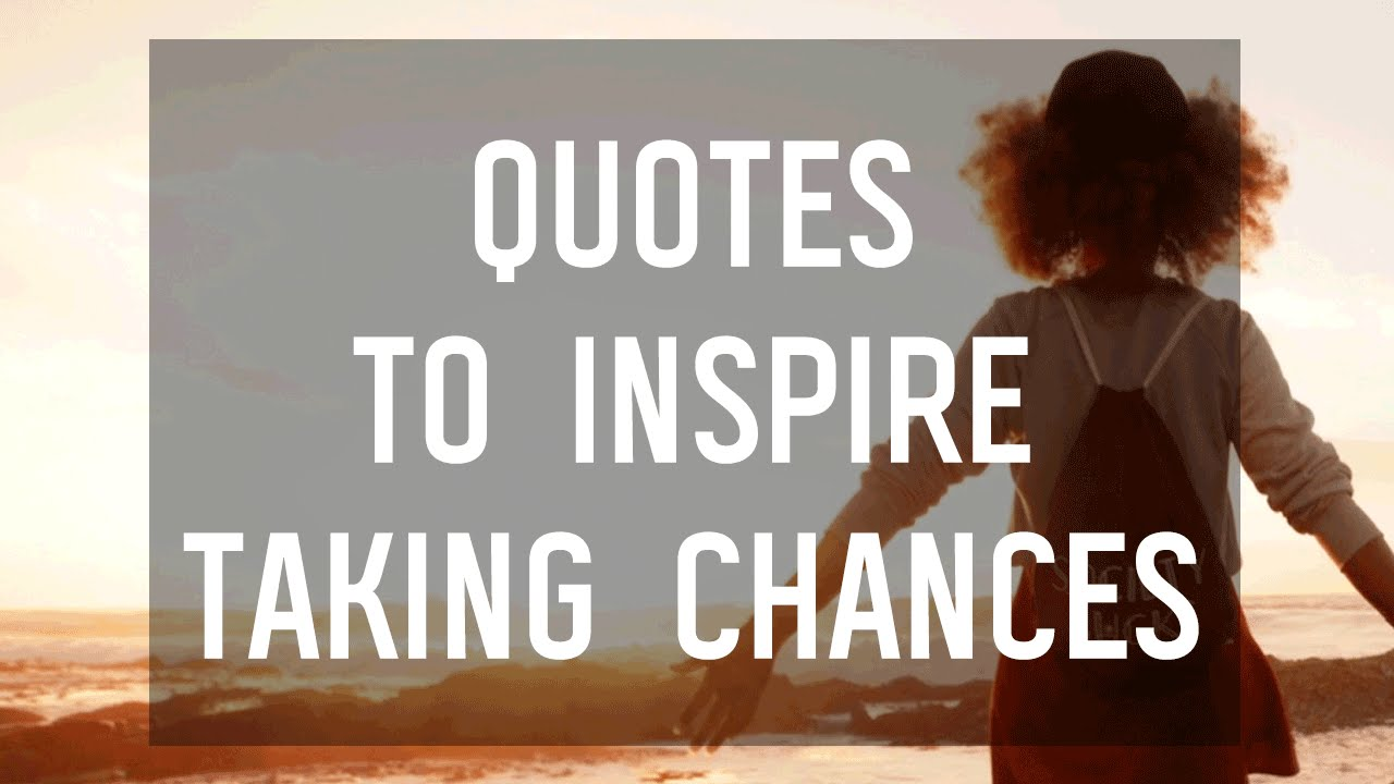 5 Quotes To Inspire You To Take A Chance Youtube