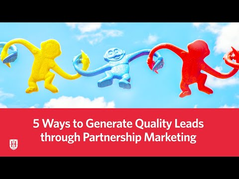 5 Ways To Generate Quality Leads Through Partnership Marketing