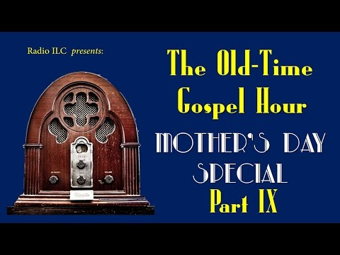 Old-Time Gospel Hour Mother's Day Special, part IX - In The Garden