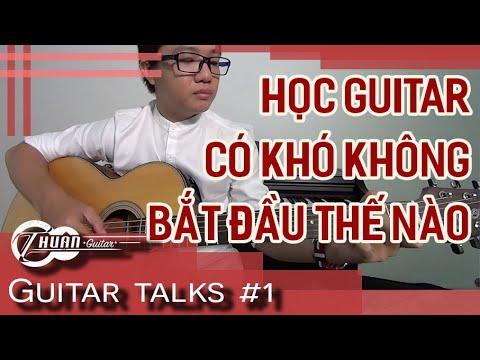 Guitar Talks #1   Bắt đầu học guitar thế nào?   Thuận Guitar