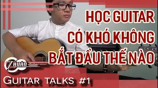 Bắt đầu học guitar thế nào? | Guitar Talks #1 | Thuận Guitar