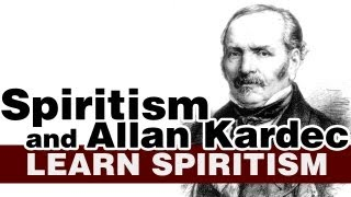 Learn Spiritism Class 3 - Spiritism and Allan Kardec