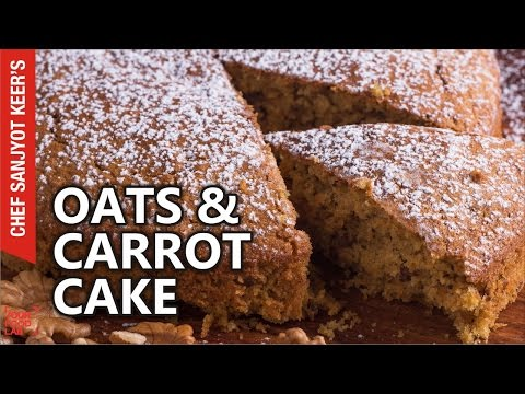 Oats and Carrot Cake recipe by Chef Sanjyot Keer