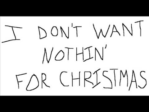 I Don't Want Nothin' For Christmas (Original Song) - YouTube