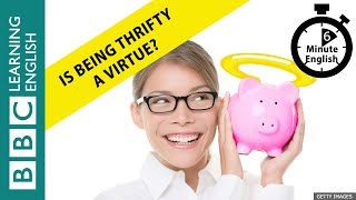 Is being thrifty a virtue? - 6 Minute English