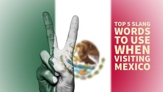 Top 5 Mexican Slang Words to Sound Like a Native