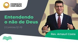 ENTENDENDO O NÃO DE DEUS   REV. Amauri Costa