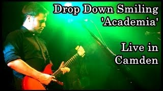 "Drop Down Smiling - ""Academia"" - Live @ Camden Barfly"