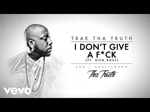 Download Youtube: Trae Tha Truth - I Don't Give A F*ck (Audio) ft. Rick Ross