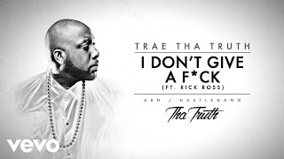connectYoutube - Trae Tha Truth - I Don't Give A F*ck (Audio) ft. Rick Ross