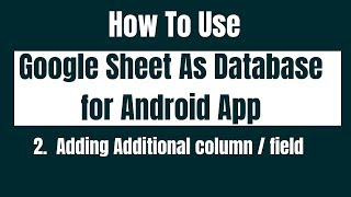 How to Use Google Sheet As Database for android App. Adding Additional column