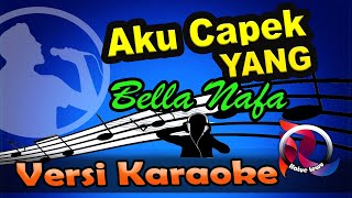Aku Capek Yang - Remix - Bella Nafa  (Karaoke Tanpa Vocal)