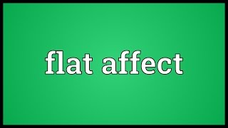 Flat affect Meaning