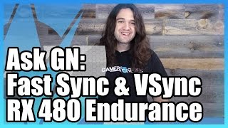 Ask GN 25: What is Fast Sync? RX 480 Endurance Update